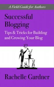 Successful Blogging by Rachelle Gardner
