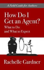 How Do I Get an Agent? by Rachelle Gardner