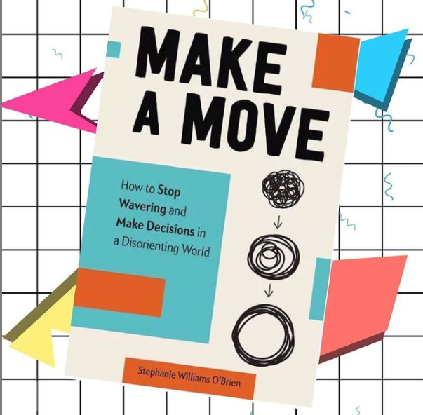 SPOTLIGHT ON CLIENT BOOKS – Make a Move: How to Stop Wavering and Make Decisions in a Disorienting World by Stephanie Williams O'Brien