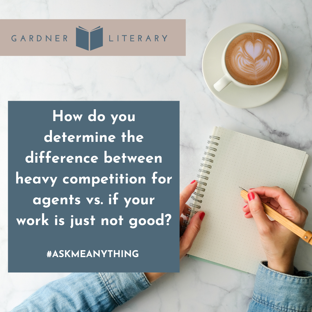 How do you determine the difference between heavy competition for agents vs. if your work is just not good?